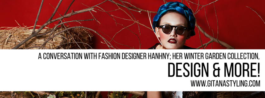 A conversation with Fashion Designer Hanhny; her Winter Garden Collection, design and more!