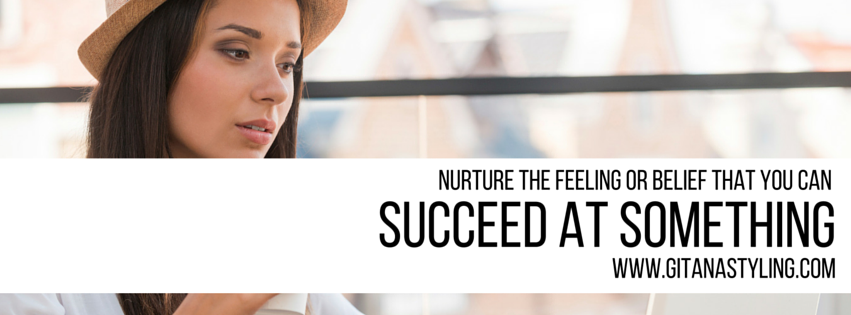 Nurture The Feeling or Belief That You Can Succeed at Something
