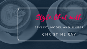 Style Chat with Stylist Christine Ray