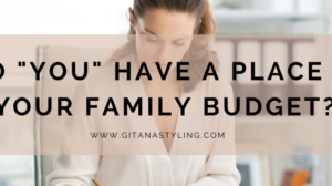 "Do ""you"" have a place in your family budget?"