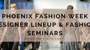 Phoenix Fashion Week Designer Lineup & Fashion Seminars