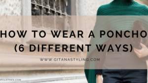How To Wear A Poncho (6 Different Ways)
