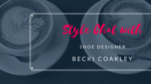 Style Chat with Shoe Designer Becki Coakley