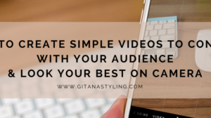 How to Create Simple Videos to Connect With Your Audience & Look Your Best on Camera