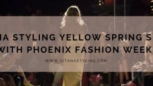 Gitana Styling Yellow Spring Show With Phoenix Fashion Week