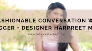 A Fashionable Conversation With Blogger + Designer Harpreet Maan