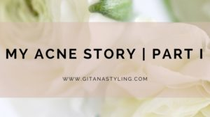 My Acne Story | Part I