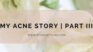 My Acne Story | Part III