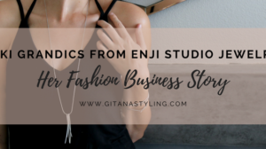 Niki Grandics from Enji Studio Jewelry… Her Fashion Business Story