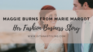 Maggie Burns from Marie Margot… Her Fashion Business Story