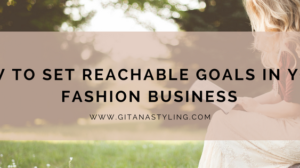 How to Set Reachable Goals in Your Fashion Business